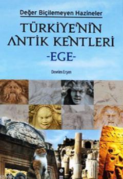 Türkiye'nin Antik Kentleri - Ege; Değer Biçilemeyen Hazineler