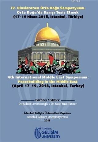 4. Uluslararası Orta Doğu Sempozyumu: Orta Doğu'da Barışı Tesis Etmek; (17-19 Nisan 2018 İstanbul, Türkiye)