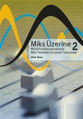 Miks Üzerine 2; Müzik Prodüksiyonlarında Miks Teknikleri ve Çeşitli Yaklaşımlar