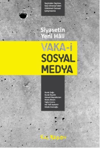 Siyasetin Yeni Hali: Vaka-i Sosyal Medya; Seçimden Seçime, Gezi Direnişinden Hükümet Cemaat Çatışmasına