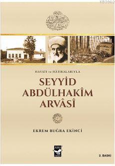 Seyyid Abdülhakim Arvasi; Hayatı ve Hatıralarıyla