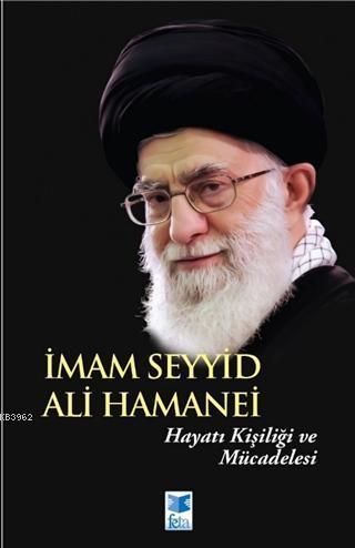İmam Seyyid Ali Hamanei; Hayatı Kişiliği ve Mücadelesi
