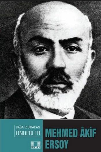 Mehmed Akif Ersoy; Çağa İz Bırakan Önderler
