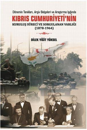 Kıbrıs Cumhuriyeti 'nin Kuruluş Süreci ve Sorgulanan Varlığı (1878-1964)