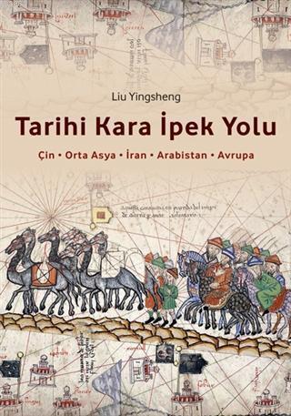 Tarihi Kara İpek Yolu; Çin-Orta Asya-İran-Arabistan-Osmanlı-Avrupa