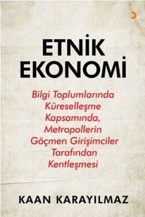 Etnik Ekonomi; Bilgi Toplumlarında Küreselleşme Kapsamında, Metropollerin Göçmen Girişimciler Tarafından Kentleşme