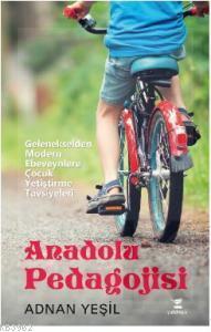 Anadolu Pedagojisi; Gelenekselden Modern Ebeveynlere Çocuk Yetiştirme Tavsiyeleri