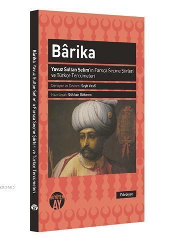 Barika; Yavuz Sultan Selim'in Farsça Seçme Şiirleri ve Türkçe Tercümeleri