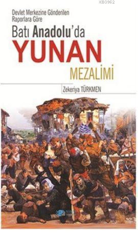 Batı Anadolu'da Yunan Mezalimi; Devlet Merkezine Gönderilen Raporlara Göre