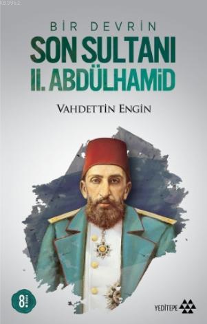 Bir Devrin Son Sultanı II. Abdülhamid