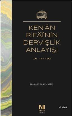 Ken'ân Rifâî'nin Dervişlik Anlayışı; Meşkûre Sargut'un Sohbet Defterlerinde Ken'ân Rifâî'nin Dervişlik Anlayışı