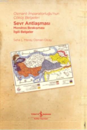 Osmanlı İmparatorluğu'nun Çöküş Belgeleri - Sevr Antlaşması Mondros Bırakışması İlgili Belgeler