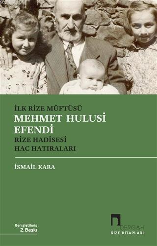 İlk Rize Müftüsü Mehmet Hulusi Efendi Rize Hadisesi Hac Hatıraları