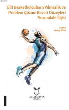Elit Basketbolcuların Yılmazlık ve Problem Çözme Beceri Düzeyleri Arasındaki İlişki