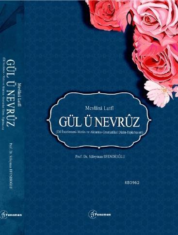 Gül - ü Nevruz; Mevlânâ Lutfî - Dil İncelemesi - Metin ve Aktarma - Gramatikal Dizin - Tıpkıbasım