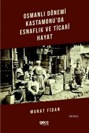 Osmanlı Dönemi Kastamonu'da Esnaflık ve Ticari Hayat