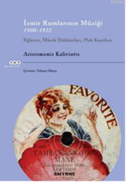İzmir Rumlarının Müziği; 1900-1922 Eğlence, Müzik Dükkânları, Plak Kayıtları Cd ile birlikte