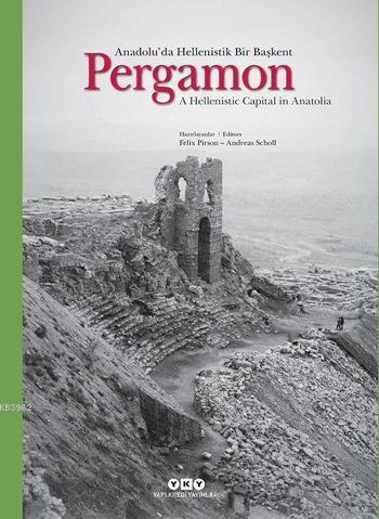 Pergamon - Anadolu'da Hellenistik Bir Başkent; A Hellenistic Capital in Anatolia
