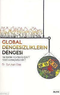 Global Dengesizliklerin Dengesi; Ne Kadar Sürdürülebilir? Nasıl Sonuçlanabilir?