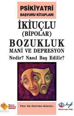 İkiuçlu Bipolar Bozukluk Mani ve Depresyon Nedir Nasıl Baş Edilir