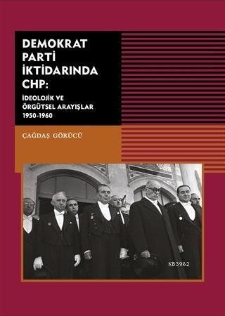 Demokrat Parti İktidarında CHP; İdeolojik ve Örgütsel Arayışlar 1950-1960