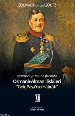 Yirminci Yüzyılın Başlarında Osmanlı-Alman İlişkileri; Golç Paşanın Hâtırâtı