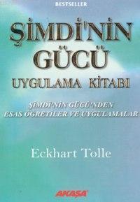 Şimdinin Gücü Uygulama Kitabı; Şimdi´nin Gücü´nden Esas Öğretiler ve Uygulamalar