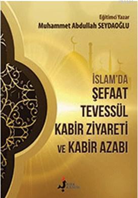 İslam'da Şefaat Tevessül; Kabir Ziyareti  ve Kabir Azabı