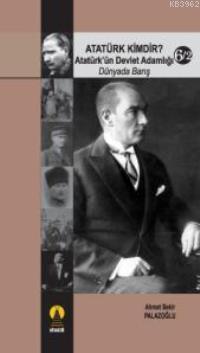 Atatürk Kimdir? 6/2; Dünyada Barış Atatürk´ün Devlet Adamlığı