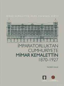 İmparatorluktan Cumhuriyete Mimar Kemalettin 1870-1927