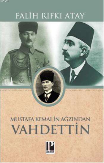 Mustafa Kemal'in Ağzından Vahidettin; Atatürk'ün Bana Anlattıkları