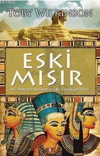 Eski Mısır; M.Ö 3000'den Kleopatra'ya Bir Uygarlığın Tarihi