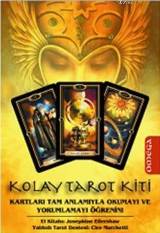 Kolay Tarot Kiti; Kartları Tam Anlamıyla Okumayı ve Yorumlamayı Öğrenin