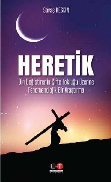 Heretik; Din Değiştirenin Çifte Yokluğu Üzerine Fenomenolojik Bir Araştırma