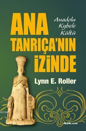 Ana Tanrıça'nın İzinde; Anadolu Kybele Kültü