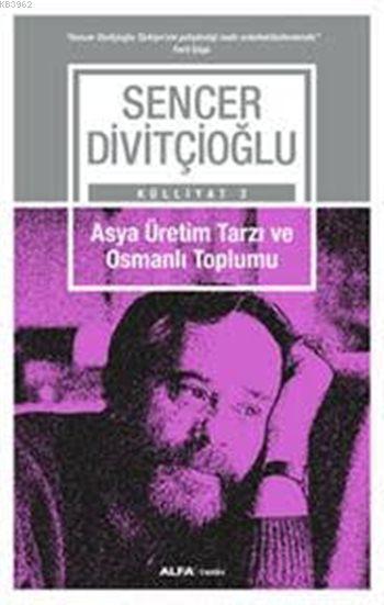 Asya Üretim Tarzı ve Osmanlı Toplumu; Sencer Divitçioğlu Külliyatı 2