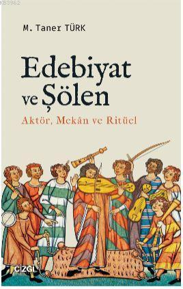 Edebiyat ve Şölen; Aktör, Mekan ve Ritüel