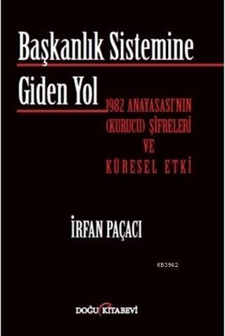 Başkanlık Sistemine Giden Yol; 1982 Anayasası'nın (Kurucu) Şifreleri ve Küresel Etki