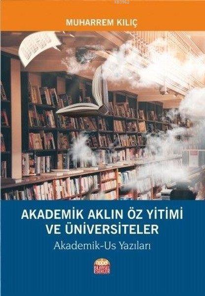 Akademik Aklın Öz Yitimi ve Üniversiteler Akademik-Us Yazıları