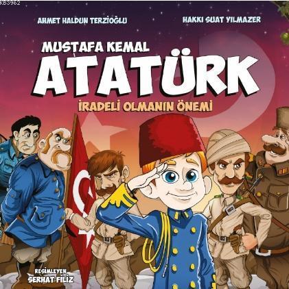 Mustafa Kemal Atatürk; - İradeli Olmanın Önemi