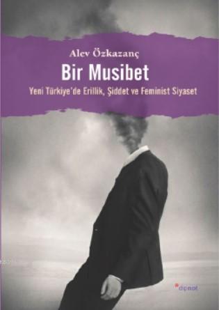 Bir Musibet; Yeni Türkiye'de Erillik, Şiddet ve Feminist Siyaset