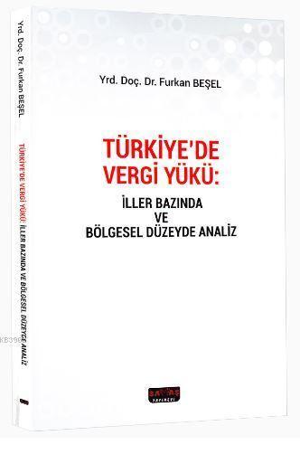 Türkiye'de Vergi Yükü; İller Bazında ve Bölgesel Düzeyde Analiz