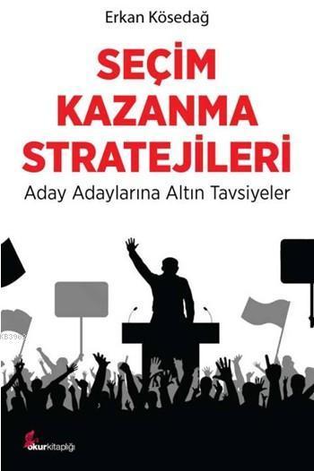 Seçim Kazanma Stratejileri; Aday Adaylarına Altın Tavsiyeler