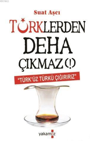 Türklerden Deha Çıkmaz!; Türk'üz Türkü Çığırırız