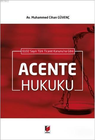 6102 Sayılı Türk Ticaret Kanunu'na Göre Acente Hukuku