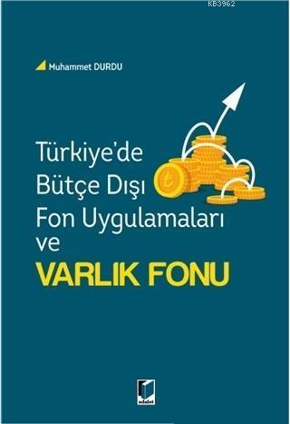 Türkiye'de Bütçe Dışı Fon Uygulamaları ve Varlık Fonu
