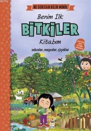 Benim İlk Bitkiler Kitabım - Ne Sorsan Bilir Minik; Sebzeler, Meyveler, Çiçekler