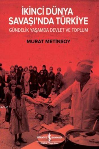 İkinci Dünya Savaşı'nda Türkiye; Gündelik Yaşamda Devlet ve Toplum