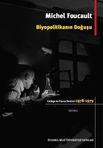 Biyopolitikanın Doğuşu; College de France Dersleri (1978-1979)