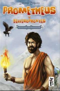 Prometheus & Bellerophontes; Mitolojik Kahramanlar
